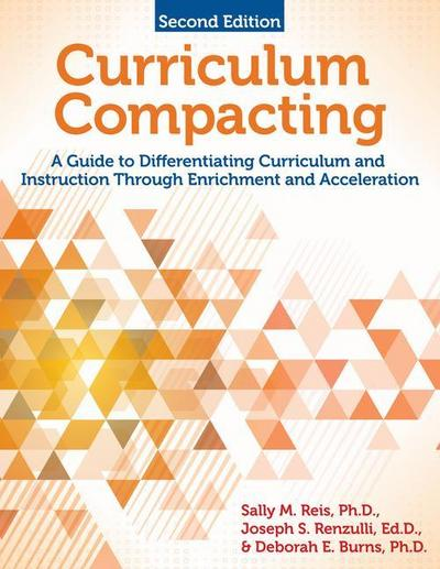 Curriculum Compacting: A Guide to Differentiating Curriculum and Instruction Through Enrichment and Acceleration