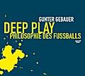 Deep Play: Philosophie des Fußballs