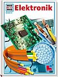 Was ist was, Band 047: Elektronik; WAS IST WA ...