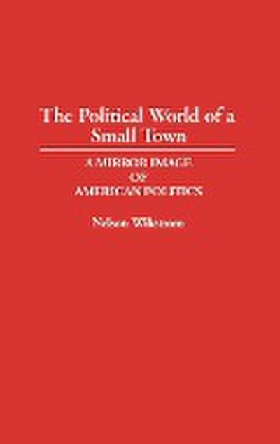 The Political World of a Small Town: A Mirror Image of American Politics