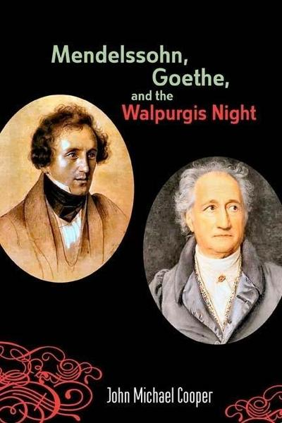Mendelssohn, Goethe, and the Walpurgis Night: The Heathen Muse in European Culture, 1700-1850