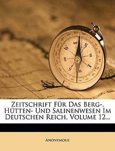 Zeitschrift für das Berg-, Hütten- und Salinenwesen in dem preussischen Staate, XII. Band, I. Lieferung