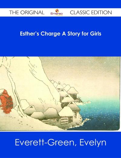 Esther's Charge A Story for Girls - The Original Classic Edition