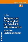 Religion und Frömmigkeit bei Friedrich Schleiermacher - Theorie der Glaubenskonstitution (Forum Systematik, Band 39)