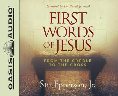 First Words of Jesus: From the Cradle to the Cross