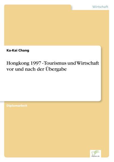 Hongkong 1997 - Tourismus und Wirtschaft vor und nach der Übergabe