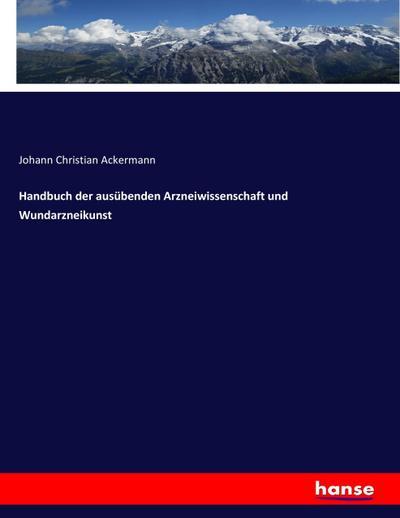 Handbuch der ausübenden Arzneiwissenschaft und Wundarzneikunst