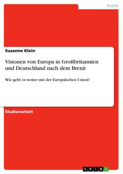 Visionen von Europa in Großbritannien und Deutschland nach dem Brexit