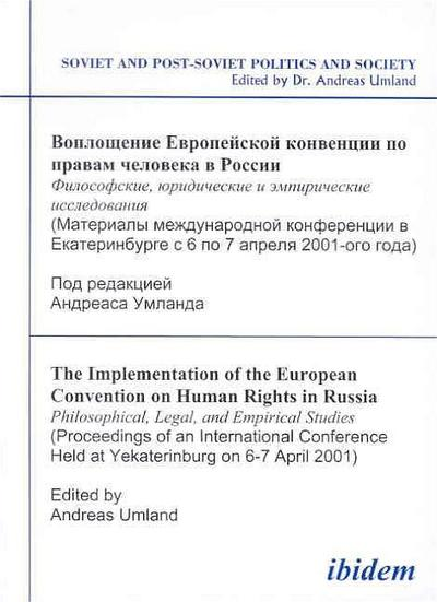 The Implementation of the European Convention on Human Rights in Russia: Philosophical, Legal, and Empirical Studies (Proceedings of an International Conference Held at Yekaterinburg, 6-7 April 2001)