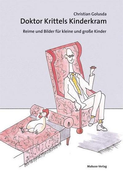 Doktor Krittels Kinderkram; Reime und Bilder für kleine und große Kinder; Deutsch; durchgängig vierfarbig illustriert