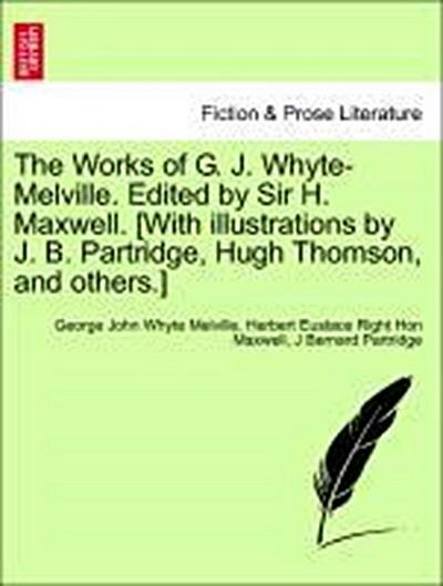 The Works of G. J. Whyte-Melville. Edited by Sir H. Maxwell. [With illustrations by J. B. Partridge, Hugh Thomson, and others.] Vol. VIII