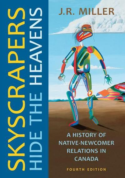 Skyscrapers Hide the Heavens: A History of Native-Newcomer Relations in Canada, Fourth Edition