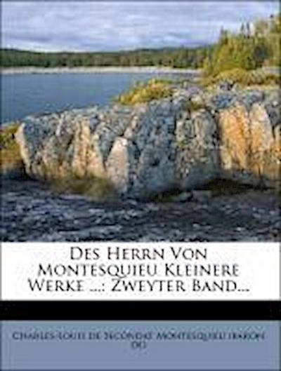 Des Herrn Von Montesquieu Kleinere Werke ...: Zweyter Band...