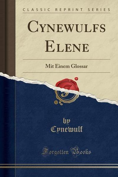 Cynewulfs Elene: Mit Einem Glossar (Classic Reprint)