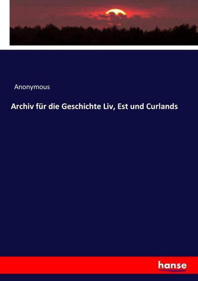 Archiv für die Geschichte Liv, Est und Curlands