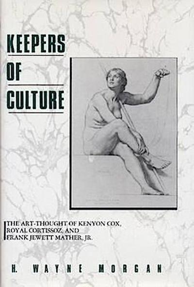 Keepers of Culture: The Art-Thought of Kenyon Cox, Royal Cortissoz, and Frank Jewett Mather, Jr.