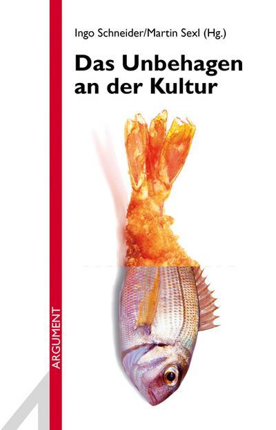 Das Unbehagen an der Kultur; Argument Sonderband; Hrsg. v. Schneider, Ingo/Sexl, Martin; Deutsch