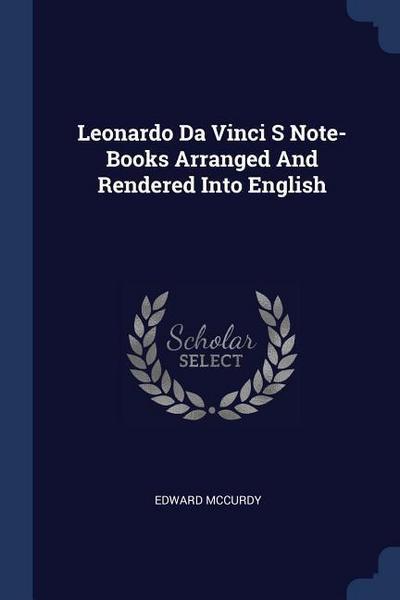 Leonardo Da Vinci S Note-Books Arranged and Rendered Into English