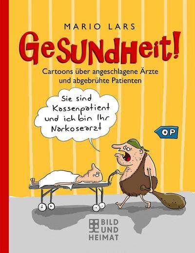 Gesundheit!: Cartoons über angeschlagene Ärzte und abgebrühte Patienten