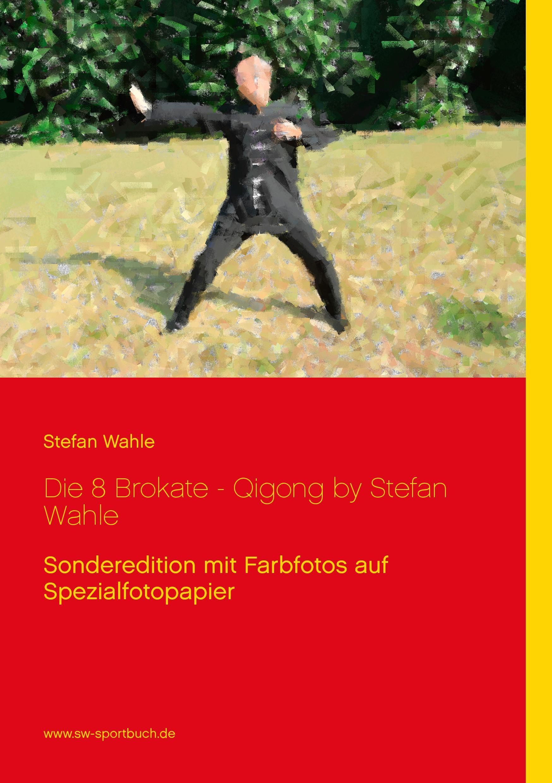 Stefan Wahle : Die 8 Brokate - Qigong by Stefan Wahle : 9783839198049