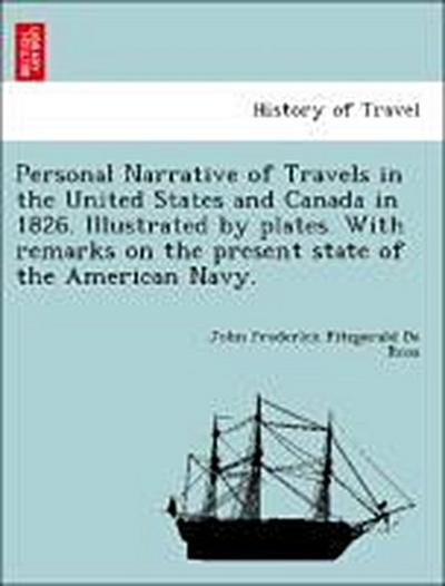 Personal Narrative of Travels in the United States and Canada in 1826. Illustrated by plates. With remarks on the present state of the American Navy.