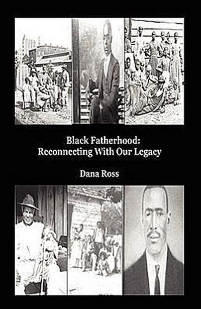 Black Fatherhood: Reconnecting with Our Legacy