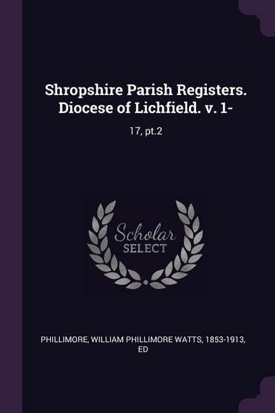 Shropshire Parish Registers. Diocese of Lichfield. V. 1-: 17, Pt.2