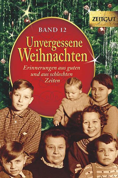 Unvergessene Weihnachten - Band 12: Zeitzeugen-Erinnerungen aus guten und aus schlechten Zeiten (Zeitgut)