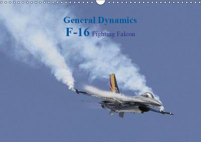 General Dynamics   F-16 Fighting Falcon (Wall Calendar 2019 DIN A3 Landscape)