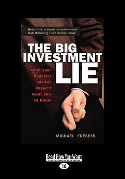 The Big Investment Lie: What Your Financial Advisor Doesn't Want You to Know (Large Print 16pt)