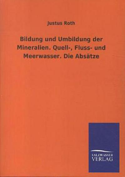 Bildung und Umbildung der Mineralien. Quell-, Fluss- und Meerwasser. Die Absätze