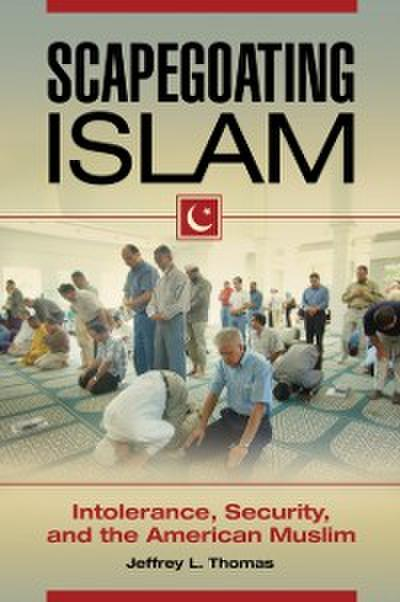 Scapegoating Islam: Intolerance, Security, and the American Muslim
