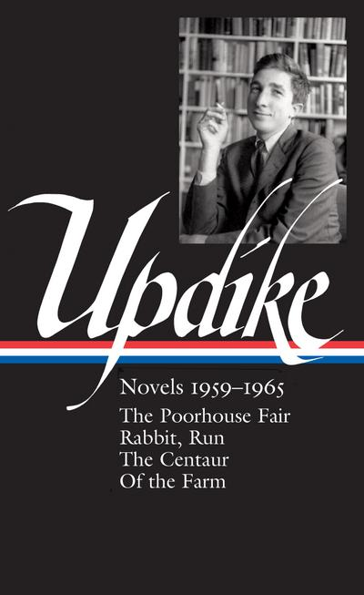 John Updike: Novels 1959-1965 (Loa #311): The Poorhouse Fair / Rabbit, Run / The Centaur / Of the Farm