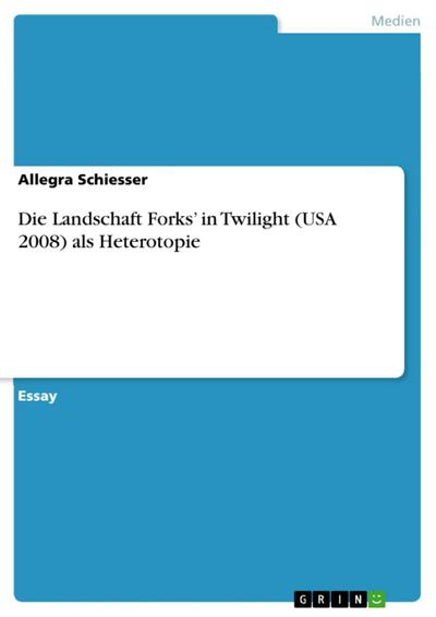 Die Landschaft Forks' in Twilight (USA 2008) als Heterotopie
