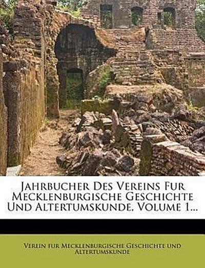 Jahrbucher des Vereins für mecklenburgische Geschichte und Altertumskunde.