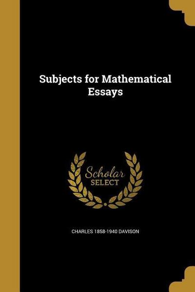SUBJECTS FOR MATHEMATICAL ESSA