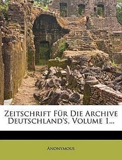 Zeitschrift für die Archive Deutschland's.