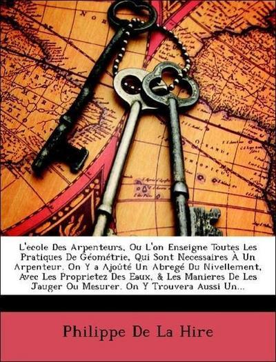 De La Hire, P: L'ecole Des Arpenteurs, Ou L'on Enseigne Tout