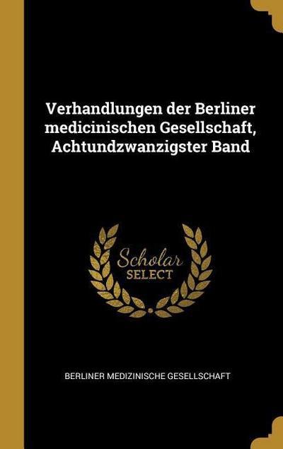 Verhandlungen Der Berliner Medicinischen Gesellschaft, Achtundzwanzigster Band
