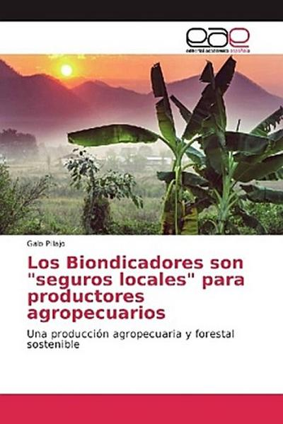 Los Biondicadores son 'seguros locales' para productores agropecuarios