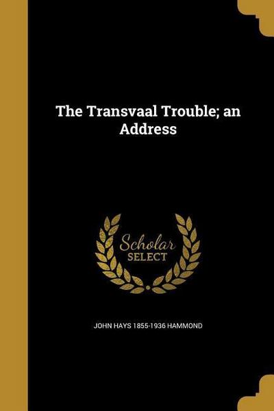 TRANSVAAL TROUBLE AN ADDRESS