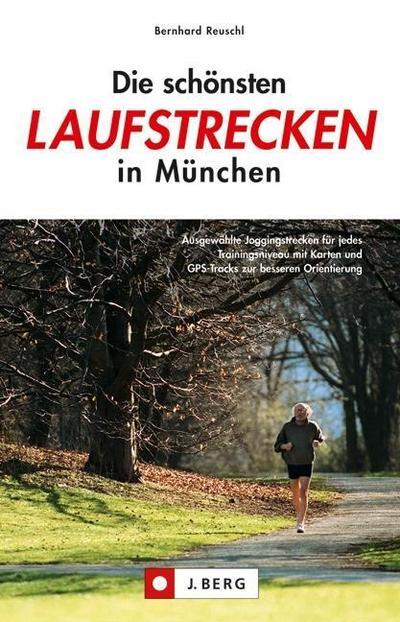 Die schönsten Laufstrecken in München: abwechslungsreiche Laufrouten für jedes Trainingsniveau mit übersichtlichen Karten und GPS-Tracks zum Download