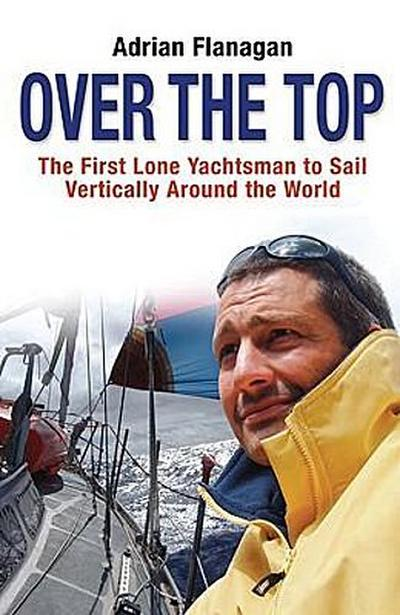 Over the Top: The First Lone Yachtsman to Sail Vertically Around the World