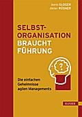Selbstorganisation braucht Führung: Die einfa ...