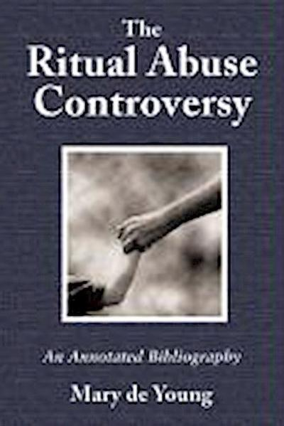 The Ritual Abuse Controversy: An Annotated Bibliography