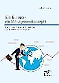 Ein Europa - ein Managementkonzept? Unternehmensführung in Deutschland, Großbritannien und Frankreich