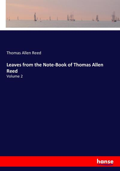 Leaves from the Note-Book of Thomas Allen Reed
