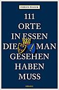 111 Orte in Essen, die man gesehen haben muss; Reiseführer; 111 Orte ...; Deutsch; Mit zahlreichen Fotografien