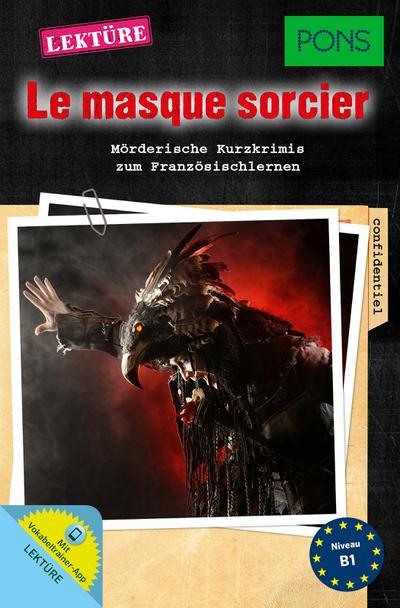 PONS Lektüre 'Le masque sorcier' : Mörderische Kurzkrimis zum Französischlernen. Mit Vokabeltrainer-App. (PONS Kurzkrimis)