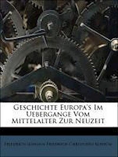 Geschichte Europa's Im Uebergange Vom Mittelalter Zur Neuzeit